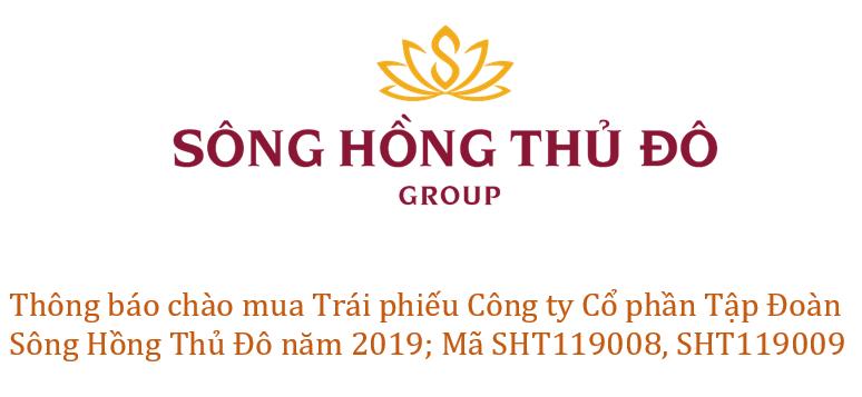 Thông báo chào mua Trái phiếu Công ty Cổ phần Tập Đoàn Sông Hồng Thủ Đô năm 2019; Mã SHT119008, SHT119009